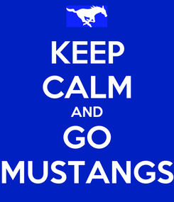 Poster: KEEP CALM AND GO MUSTANGS