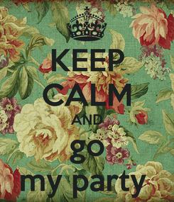 Poster: KEEP CALM AND go my party