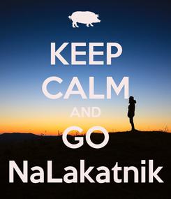 Poster: KEEP CALM AND GO NaLakatnik