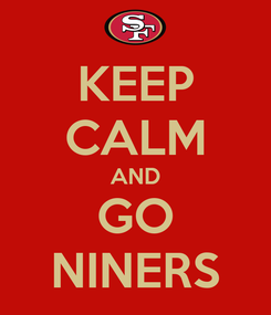Poster: KEEP CALM AND GO NINERS