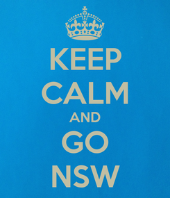 Poster: KEEP CALM AND GO NSW