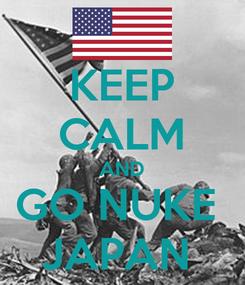 Poster: KEEP CALM AND GO NUKE  JAPAN