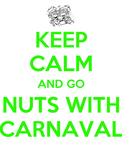 Poster: KEEP CALM AND GO NUTS WITH CARNAVAL