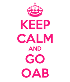 Poster: KEEP CALM AND GO OAB