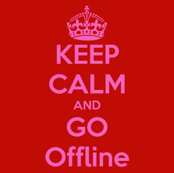 Poster: KEEP CALM AND GO Offline