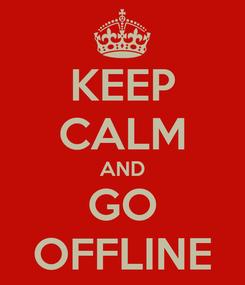 Poster: KEEP CALM AND GO OFFLINE