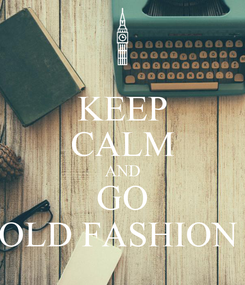 Poster: KEEP CALM AND GO OLD FASHION