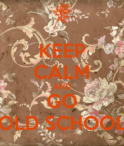 Poster: KEEP CALM AND GO OLD SCHOOL