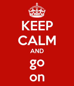 Poster: KEEP CALM AND go on