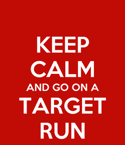 Poster: KEEP CALM AND GO ON A TARGET RUN