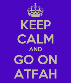 Poster: KEEP CALM AND GO ON ATFAH