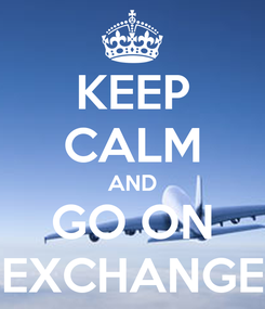 Poster: KEEP CALM AND GO ON EXCHANGE