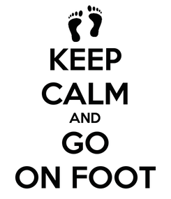 Poster: KEEP CALM AND GO ON FOOT