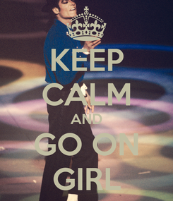 Poster: KEEP CALM AND GO ON GIRL