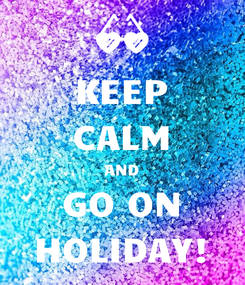 Poster: KEEP CALM AND GO ON HOLIDAY!