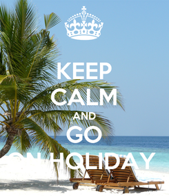 Poster: KEEP CALM AND GO ON HOLIDAY