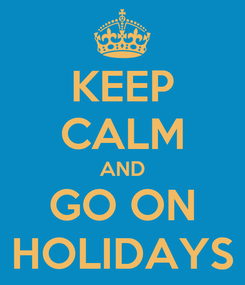 Poster: KEEP CALM AND GO ON HOLIDAYS