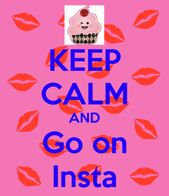 Poster: KEEP CALM AND Go on Insta