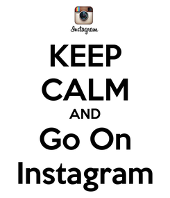 Poster: KEEP CALM AND Go On Instagram