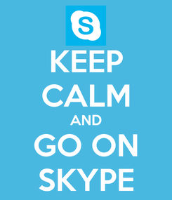 Poster: KEEP CALM AND GO ON SKYPE
