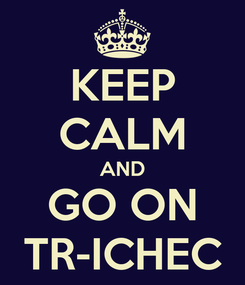 Poster: KEEP CALM AND GO ON TR-ICHEC