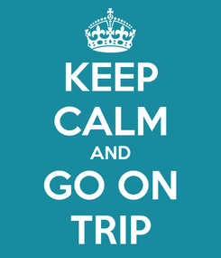 Poster: KEEP CALM AND GO ON TRIP