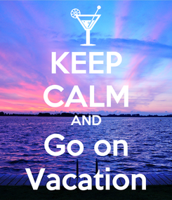 Poster: KEEP CALM AND Go on Vacation