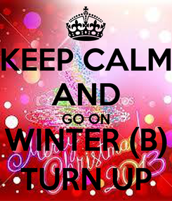 Poster: KEEP CALM AND GO ON WINTER (B) TURN UP