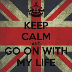 Poster: KEEP CALM AND GO ON WITH MY LIFE