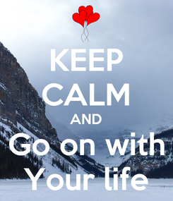Poster: KEEP CALM AND Go on with Your life