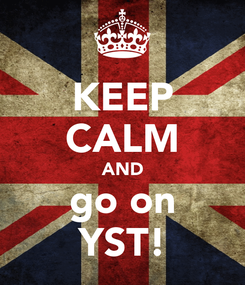 Poster: KEEP CALM AND go on YST!