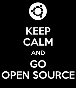 Poster: KEEP CALM AND GO OPEN SOURCE