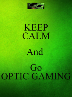 Poster: KEEP CALM And  Go OPTIC GAMING