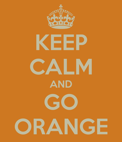 Poster: KEEP CALM AND GO ORANGE