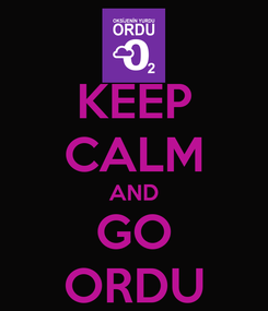 Poster: KEEP CALM AND GO ORDU