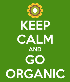 Poster: KEEP CALM AND GO ORGANIC