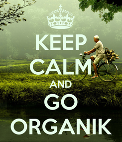 Poster: KEEP CALM AND GO ORGANIK