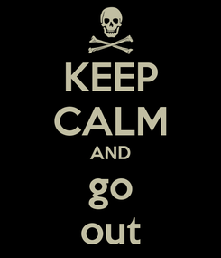 Poster: KEEP CALM AND go out