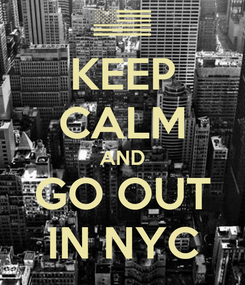 Poster: KEEP CALM AND GO OUT IN NYC