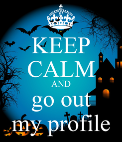 Poster: KEEP CALM AND go out my profile