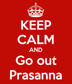Poster: KEEP CALM AND Go out Prasanna