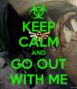 Poster: KEEP CALM AND GO OUT WITH ME