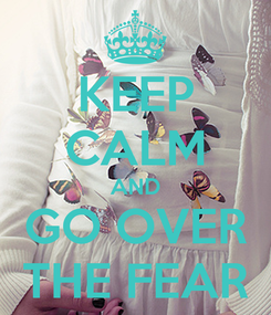 Poster: KEEP CALM AND GO OVER THE FEAR