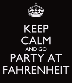 Poster: KEEP CALM AND GO PARTY AT FAHRENHEIT
