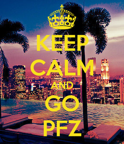 Poster: KEEP CALM AND GO PFZ