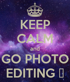 Poster: KEEP CALM and GO PHOTO EDITING ★