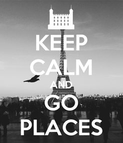 Poster: KEEP CALM AND GO PLACES