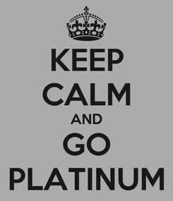 Poster: KEEP CALM AND GO PLATINUM