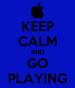 Poster: KEEP CALM AND GO PLAYING