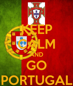 Poster: KEEP CALM AND GO PORTUGAL